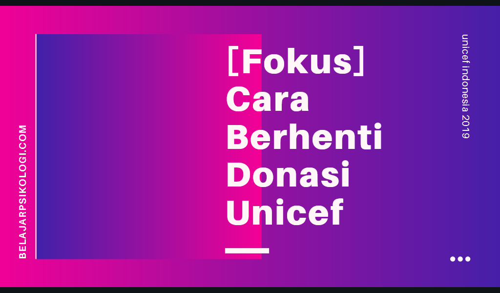 fokus mudah cara berhenti donasi unicef indonesia